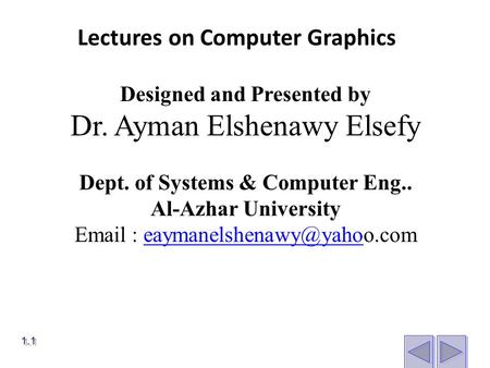 1.1 Designed and Presented by Dr. Ayman Elshenawy Elsefy Dept. of Systems & Computer Eng.. Al-Azhar University