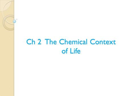 Ch 2 The Chemical Context of Life. I. Overview  All living organisms are subject to the laws of chemistry & physics.  A basic knowledge of both helps.