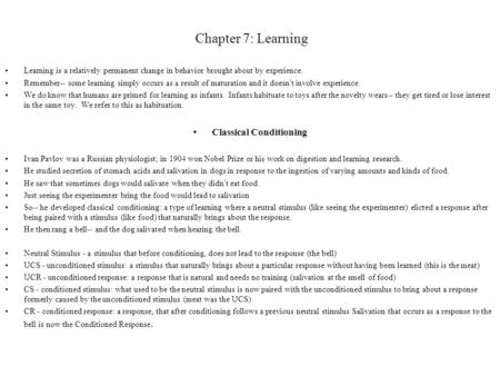 Chapter 7: Learning Learning is a relatively permanent change in behavior brought about by experience. Remember-- some learning simply occurs as a result.
