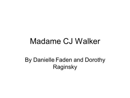 Madame CJ Walker By Danielle Faden and Dorothy Raginsky.