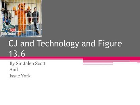 CJ and Technology and Figure 13.6 By Sir Jalen Scott And Issac York.