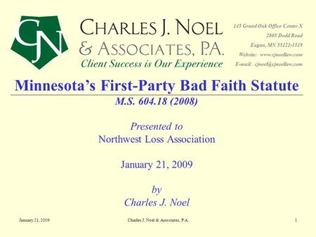 January 21, 2009Charles J. Noel & Associates, P.A.1 Minnesota's First-Party Bad Faith Statute M.S. 604.18 (2008) Presented to Northwest Loss Association.