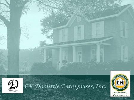 CK Doolittle Enterprises, Inc.. Mission Statement  To provide quality, New Construction, Home and Building Improvements, Renovations, Weatherization.
