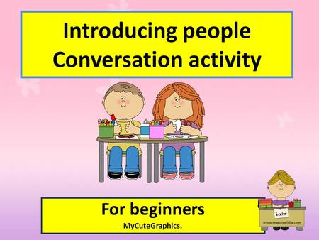 For beginners MyCuteGraphics. Introducing people Conversation activity.