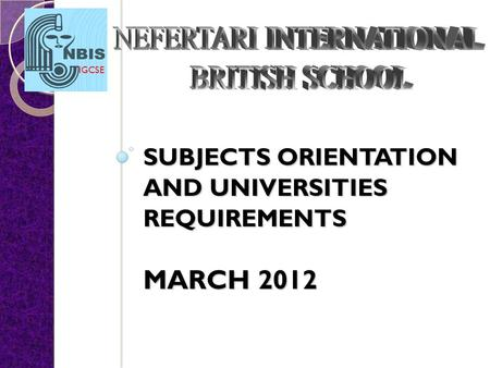 IGCSE SUBJECTS ORIENTATION AND UNIVERSITIES REQUIREMENTS MARCH 2012.