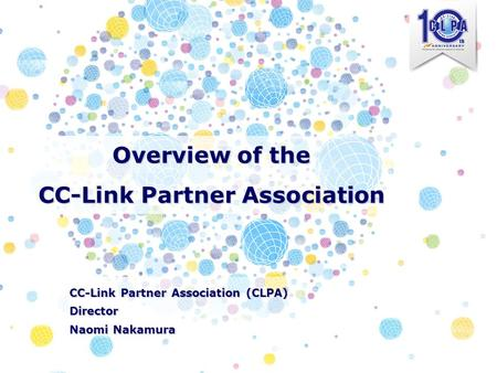 Overview of the CC-Link Partner Association CC-Link Partner Association (CLPA) Director Naomi Nakamura.