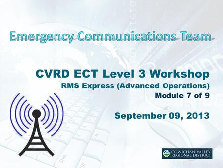 CVRD ECT Level 3 Workshop RMS Express (Advanced Operations) Module 7 of 9 September 09, 2013.