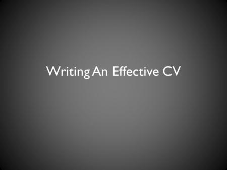 Writing An Effective CV