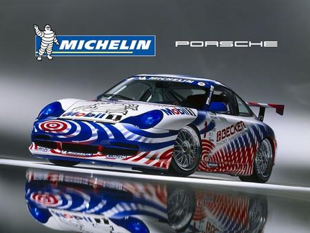Michelin and Porsche A shared passion for Ultra High Performance.