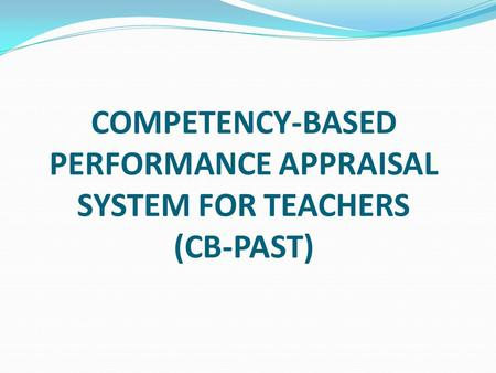 COMPETENCY-BASED PERFORMANCE APPRAISAL SYSTEM FOR TEACHERS (CB-PAST)