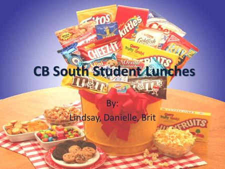 CB South Student Lunches By: Lindsay, Danielle, Brit.