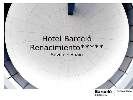 Hotel Barceló Renacimiento***** Seville - Spain. Welcome to the Barceló Renacimiento Conveniently located on the Isla de Cartuja, our hotel provides easy.