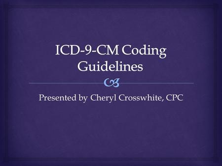 Presented by Cheryl Crosswhite, CPC.   Partial Freeze of Revisions: October 1, 2011 – last major update of ICD-9-CM  Annual update to ICD-9 is provided.