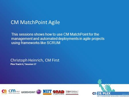 CM MatchPoint Agile Plex Track A / Session 17 Christoph Heinrich, CM First This sessions shows how to use CM MatchPoint for the management and automated.