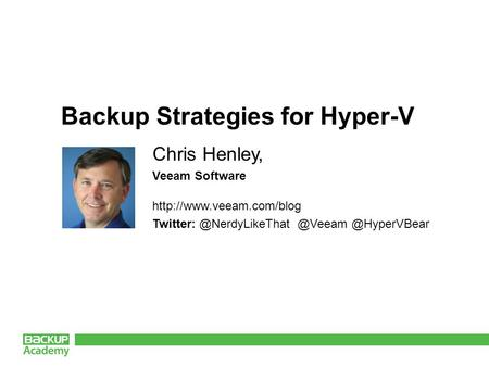 Backup Strategies for Hyper-V Chris Henley, Veeam Software  @HyperVBear.