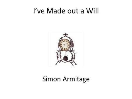 I've Made out a Will Simon Armitage.