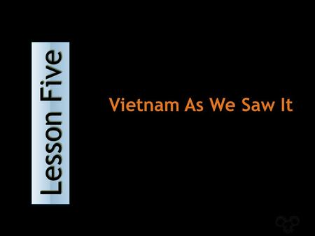 Lesson Five Lesson Five Lesson Five Lesson Five Vietnam As We Saw It.