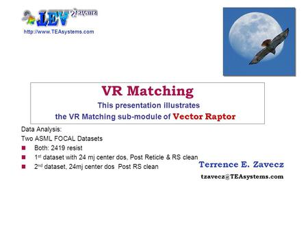 Terrence E. Zavecz Vector Raptor VR Matching This presentation illustrates the VR Matching sub-module.