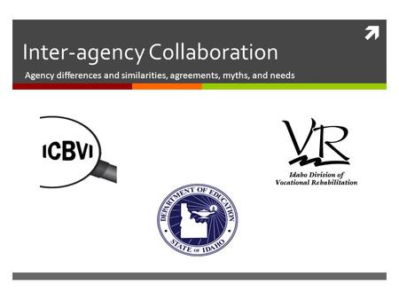  Inter-agency Collaboration Agency differences and similarities, agreements, myths, and needs.