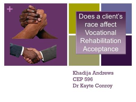 + Khadija Andrews CEP 596 Dr Kayte Conroy Does a client's race affect Vocational Rehabilitation Acceptance.