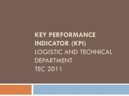 KEY PERFORMANCE INDICATOR (KPI) LOGISTIC AND TECHNICAL DEPARTMENT TEC 2011.