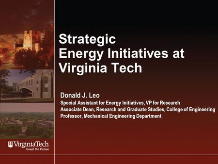 Strategic Energy Initiatives at Virginia Tech Donald J. Leo Special Assistant for Energy Initiatives, VP for Research Associate Dean, Research and Graduate.