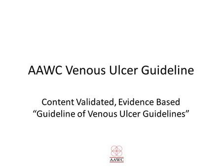 "AAWC Venous Ulcer Guideline Content Validated, Evidence Based ""Guideline of Venous Ulcer Guidelines"""