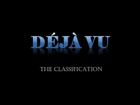 "THE CLASSIFICATION. Arthur Funkhouser There are several types of ""déjà experiences"" Déjà vu experiences can be categorized into 3 different types of déjà."