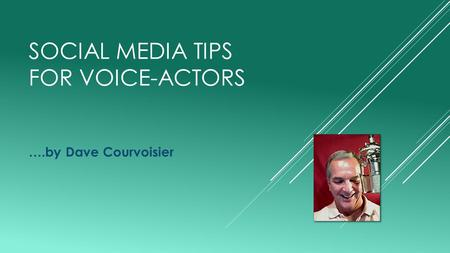 SOCIAL MEDIA TIPS FOR VOICE-ACTORS ….by Dave Courvoisier.
