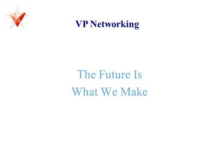 The Future Is What We Make VP Networking. Direct Reward Direct Commission (based on 1L + 1R) Step Reward (based on volume at 2L + 2R) 2/2 Plan Customer.