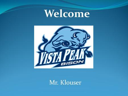 Welcome Mr. Klouser. Day 1 Agenda Items Teacher Introduction Expectations Classroom layout and rules School Supplies Dress Code Student Introductions.