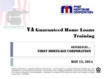 VA Guaranteed Home Loans Training Serve the mortgage lending needs of borrowers who serve our country… Desktop Underwriter is a registered trademark of.