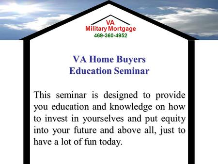 VA Home Buyers Education Seminar This seminar is designed to provide you education and knowledge on how to invest in yourselves and put equity into your.