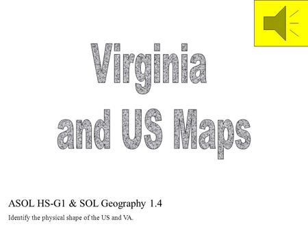 ASOL HS-G1 & SOL Geography 1.4 Identify the physical shape of the US and VA.