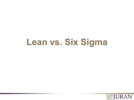 Lean vs. Six Sigma. All Rights Reserved, Juran Institute, Inc. Lean vs. Six Sigma 2.PPT Learning Objectives 1.Understand DMAIC and Lean Methodologies.