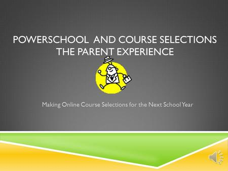 POWERSCHOOL AND COURSE SELECTIONS THE PARENT EXPERIENCE Making Online Course Selections for the Next School Year.