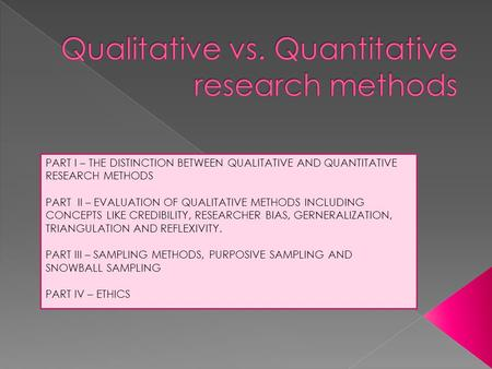 PART I – THE DISTINCTION BETWEEN QUALITATIVE AND QUANTITATIVE RESEARCH METHODS PART II – EVALUATION OF QUALITATIVE METHODS INCLUDING CONCEPTS LIKE CREDIBILITY,
