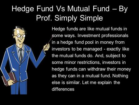 Hedge Fund Vs Mutual Fund – By Prof. Simply Simple