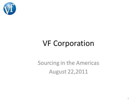 VF Corporation Sourcing in the Americas August 22,2011 1.
