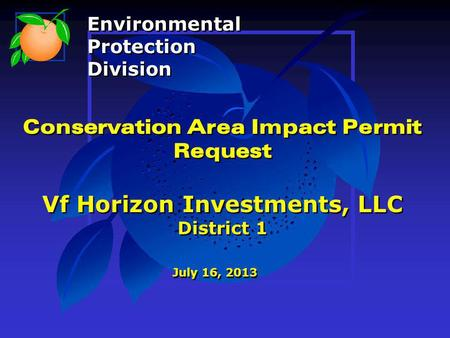 Conservation Area Impact Permit Request Vf Horizon Investments, LLC District 1 July 16, 2013 Environmental Protection Division Environmental Protection.