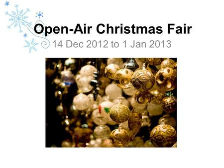 Open-Air Christmas Fair 14 Dec 2012 to 1 Jan 2013.
