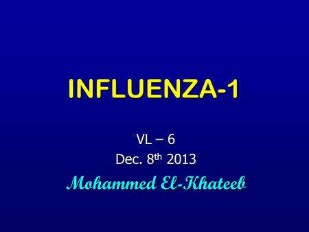 INFLUENZA-1 VL – 6 Dec. 8 th 2013 Mohammed El-Khateeb.