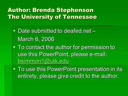 Author: Brenda Stephenson The University of Tennessee  Date submitted to deafed.net – March 6, 2006 March 6, 2006  To contact the author for permission.