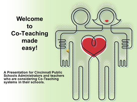 Welcome to Co-Teaching made easy! A Presentation for Cincinnati Public Schools Administrators and teachers who are considering Co-Teaching systems in.