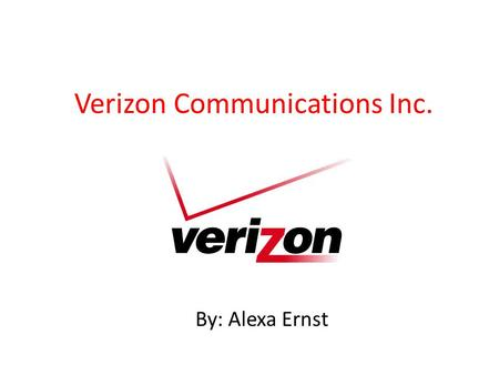 Verizon Communications Inc. By: Alexa Ernst. Overview History of Company Major Officers Employee Information Stock Information Statistics Why work with.