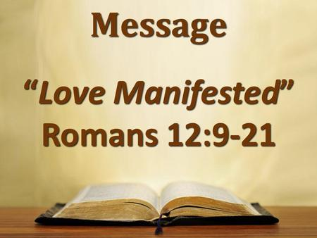 "Message ""Love Manifested"" Romans 12:9-21. Basic Structure Structure debated Structure debated Linguistics seem to reveal possible chiastic structure Linguistics."