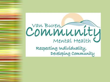 Van Buren Community Mental Health Founded by the Community – Van Buren Board of Commissioners February 1970 – Local Board of Directors governs VBCMH –