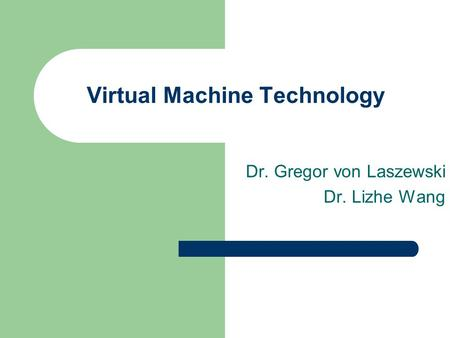 Virtual Machine Technology Dr. Gregor von Laszewski Dr. Lizhe Wang.