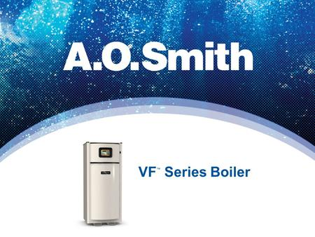 VF ™ Series Boiler. The Art Of Flexibility Introducing the 88% Efficient Modulating VF Boilers.
