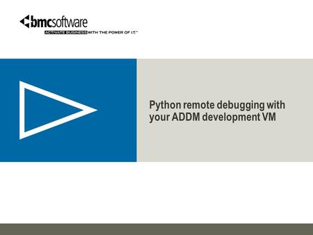Python remote debugging with your ADDM development VM.